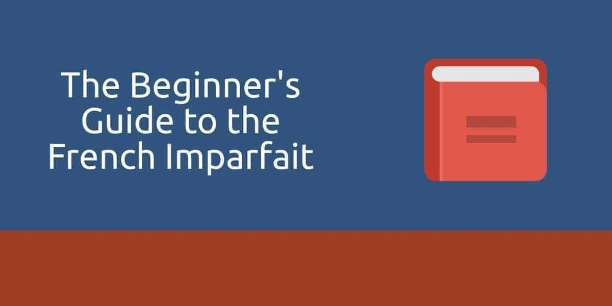 the beginner's guide to the French imparfait