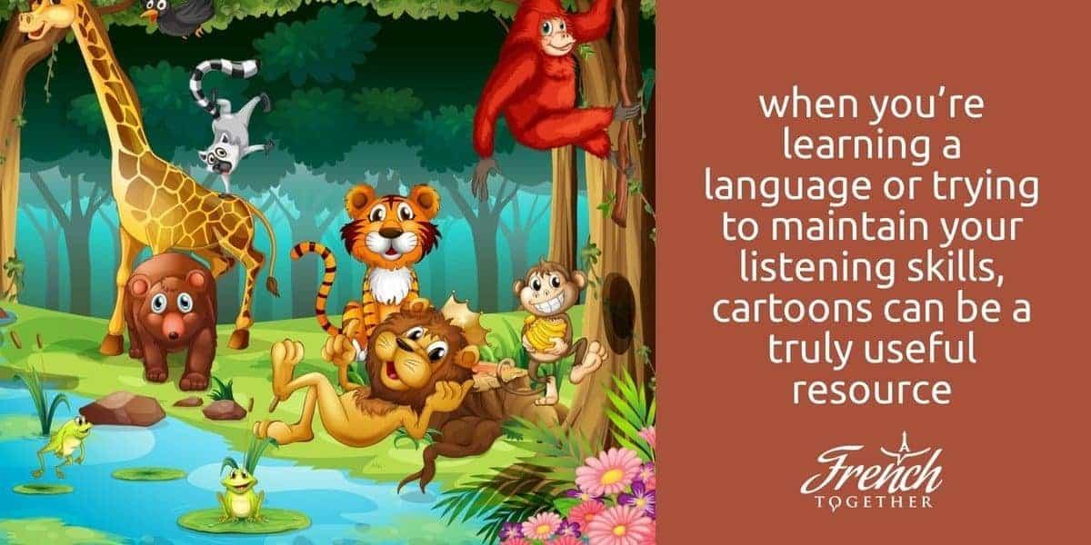when you're learning a language or trying to maintain your listening skills, cartoons can be a truly useful resource