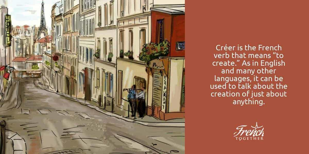 """Créer is the French verb that means """"to create."""" As in English and many other languages, it can be used to talk about the creation of just about anything, from a masterpiece, to a monster; from a problem, to a solution."""