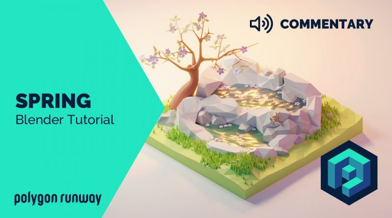 Spring [Commentary] - Blender 2.8 Low Poly 3D Modeling and Rendering Tutorial