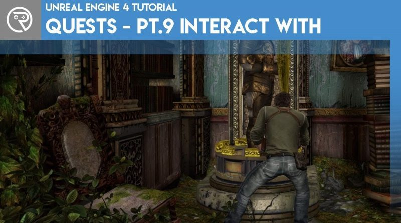 Unreal Engine 4 Tutorial - Quest System - Part 9 Completing Interaction Objectives