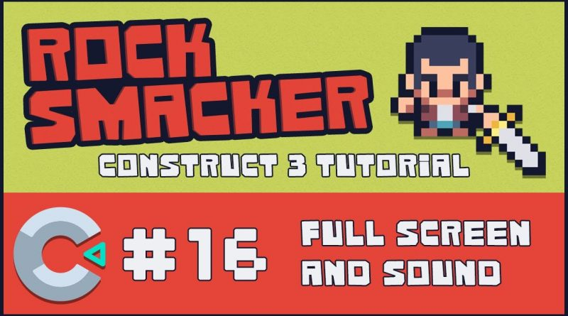 Construct 3 Tutorial - Rock Smacker #16 - Full Screen and Sound