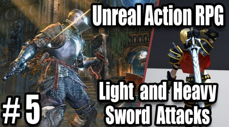 Light and Heavy Melee Attacks - Unreal Engine Souls like Combat #5 Creating Action RPG
