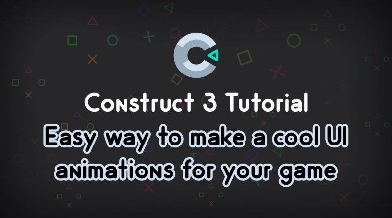 Construct 3 Tutorial - Easy way to make a cool UI animations for your game