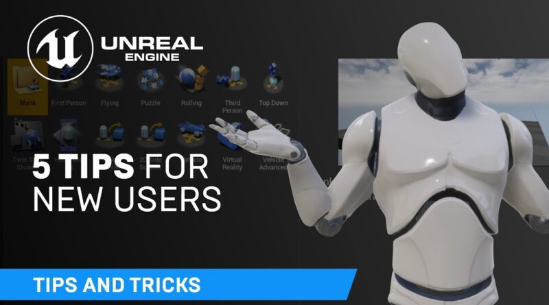 5 tips for new users | Unreal Engine
