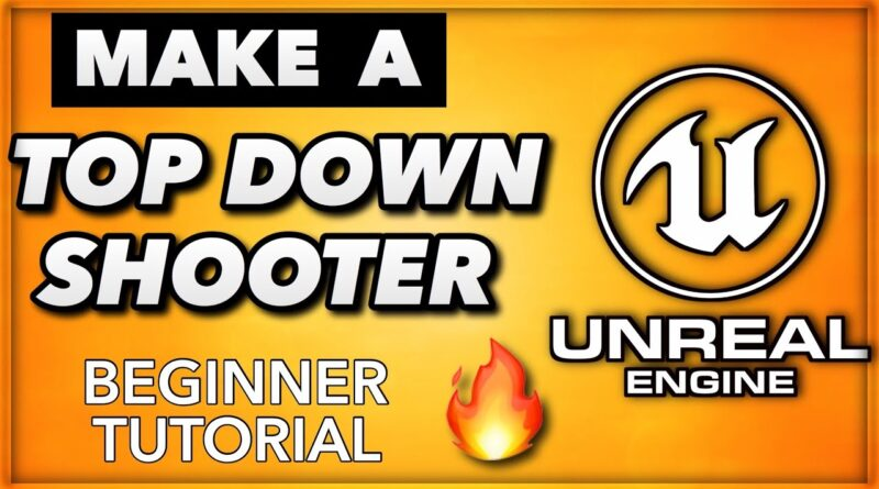 How To Make a Video Game In Unreal Engine 4 - Top Down Shooter!