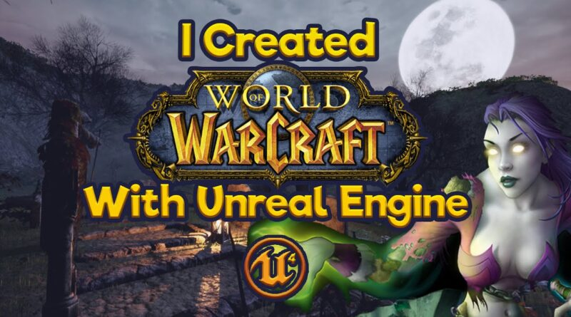 I Created World of Warcraft in Unreal Engine 4