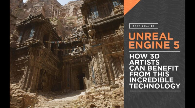 Unreal Engine 5 - How 3D Artists Can Benefit From This Incredible Technology