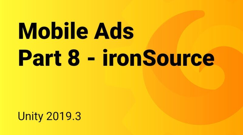 Mobile Ads - Unity 2019.3 integration tutorial - Part 8 - ironSource