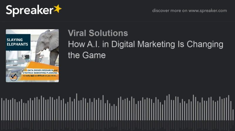 How A.I. in Digital Marketing Is Changing the Game (made with Spreaker)