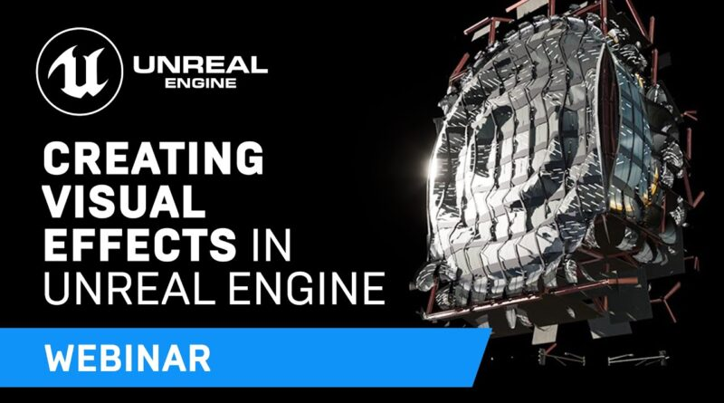 Creating Visual Effects With Unreal Engine   Webinar