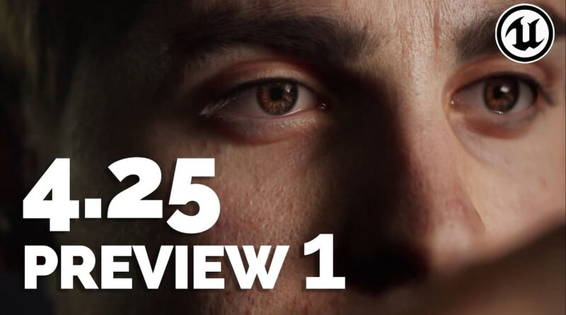 UNREAL ENGINE 4.25 - P1 - ANNOUNCED & RELEASED!