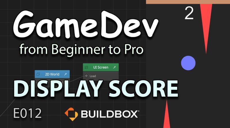 GameDev from Beginner to Pro - DISPLAY SCORE in UI Screen (E012) - Buildbox