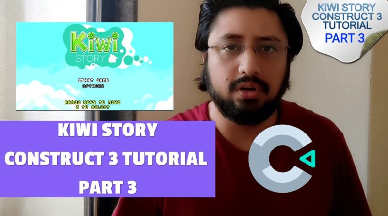Construct 3 KIWI STORY Full Tutorial Series   Part 3   Free file Download