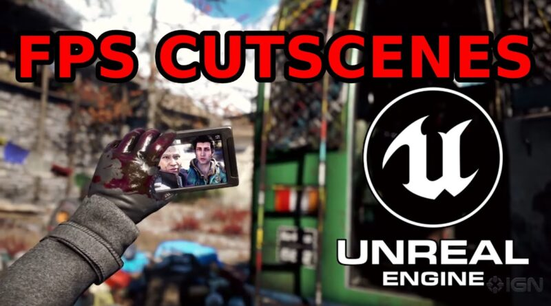 Creating First Person Cutscenes in Unreal Engine 4 | TUTORIAL