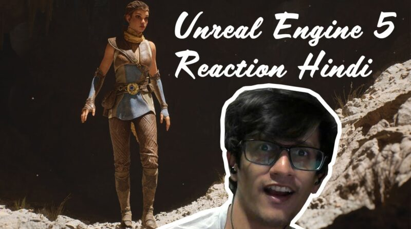 Unreal Engine 5 Reaction Hindi - Features, Discussion, Highlights And More