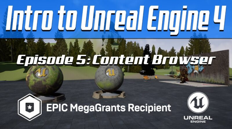 Intro to Unreal Engine 4 - Episode 5: Content Browser