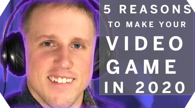 Why You Should Make Your Video Game in 2020 | Indie Developer