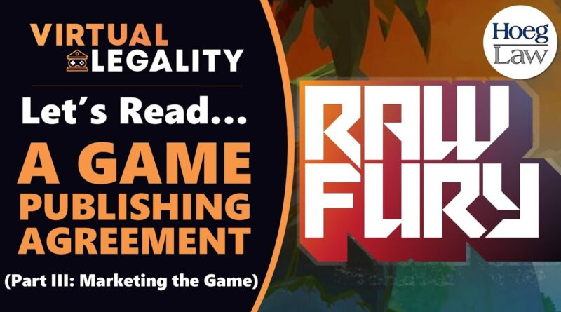 A Lawyer Reads...A Game Publishing Agreement! (Part III: Marketing) (VL388)