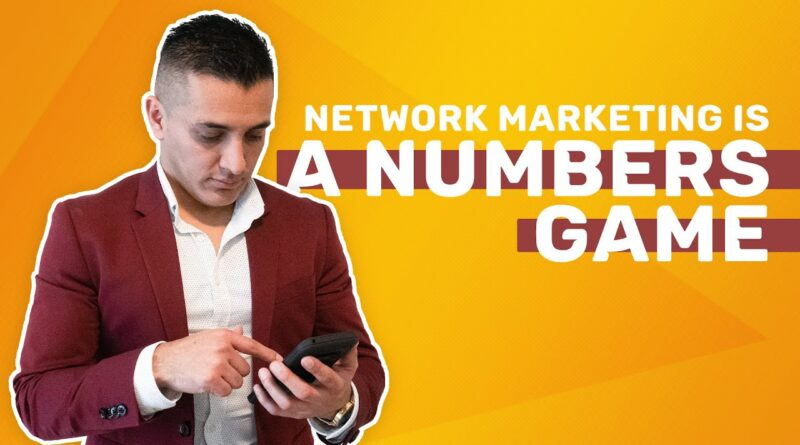 NETWORK MARKETING IS A NUMBERS GAME.