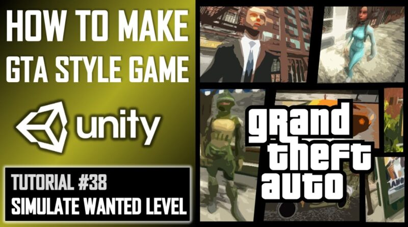 HOW TO MAKE A GTA GAME FOR FREE UNITY TUTORIAL #038 - SIMULATING A WANTED LEVEL - GRAND THEFT AUTO