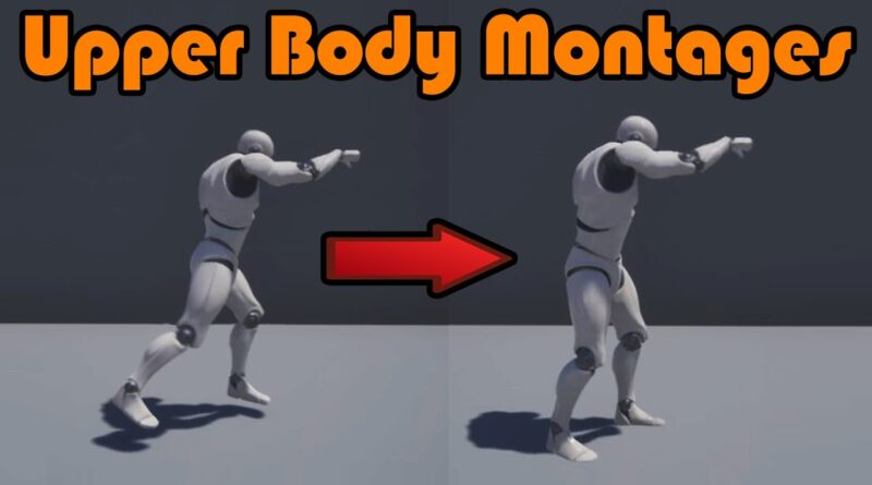 How To Use Upper Body Montages - Unreal Engine 4 Tutorial