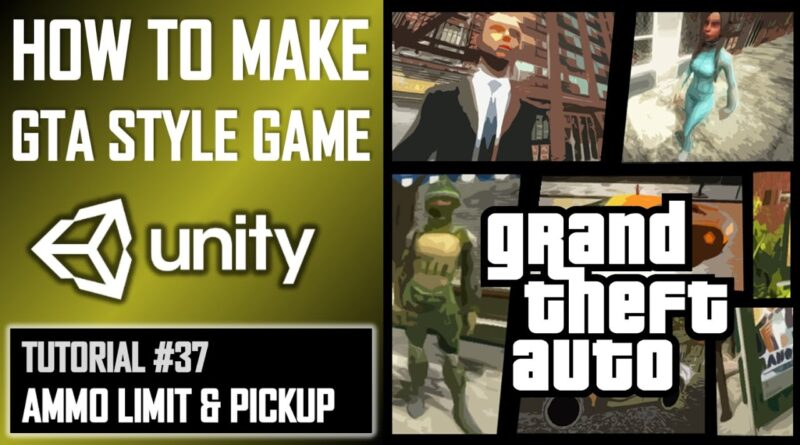 HOW TO MAKE A GTA GAME FOR FREE UNITY TUTORIAL #037 - AMMO LIMIT & PICKUP - GRAND THEFT AUTO