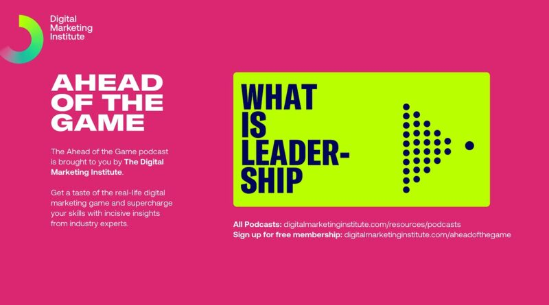 Digital Marketing Institute | Ahead of the Game Podcast Episode 1: What is Leadership?