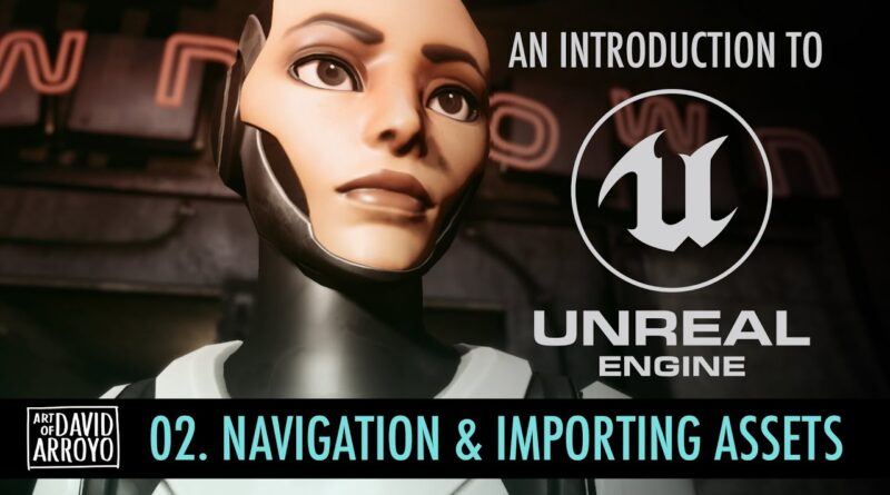 Intro to Unreal Engine - Part 2 - Navigation and Importing
