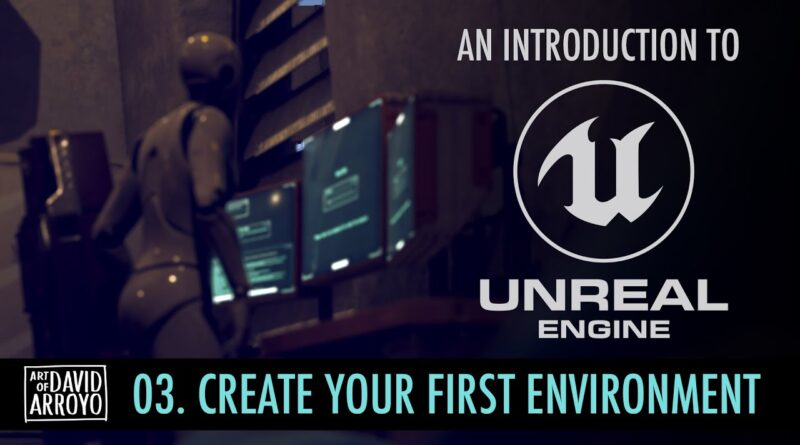Intro to Unreal Engine - Part 3 - Create Your First Environment