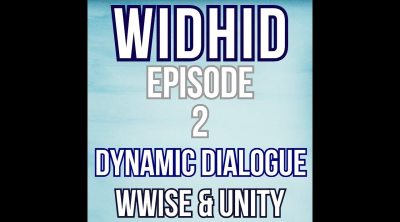 WiDHiD Tutorials: Episode 2 [Wwise & Unity] Dynamic Dialogue