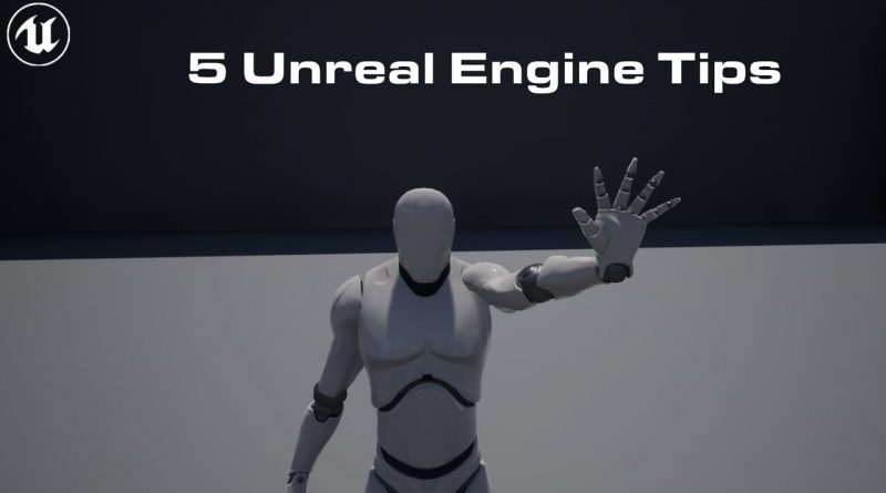 5 Unreal Engine Tips you might not know