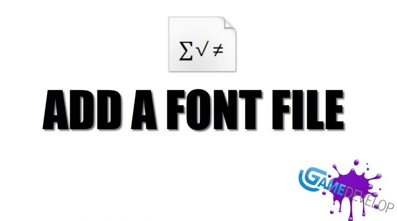 HOW TO ADD A FONT FILE TO YOUR GDEVELOP 5 TEXT