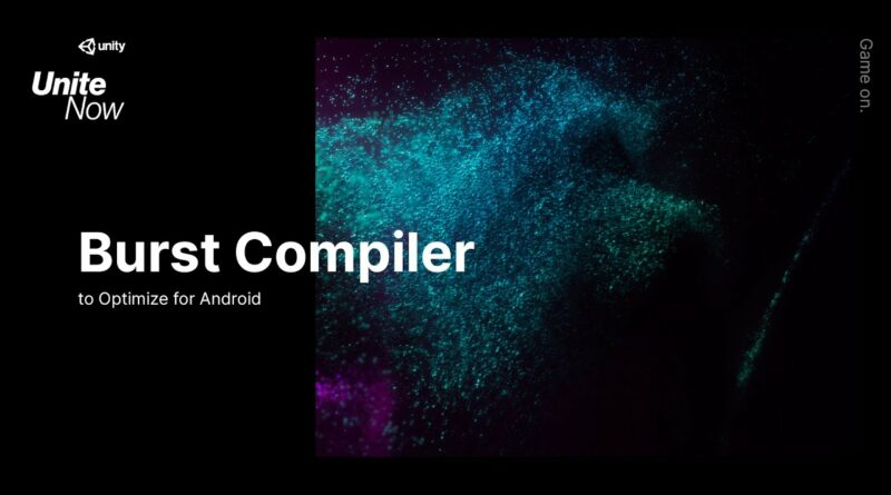 Using Burst Compiler to optimize for Android   Unite Now 2020