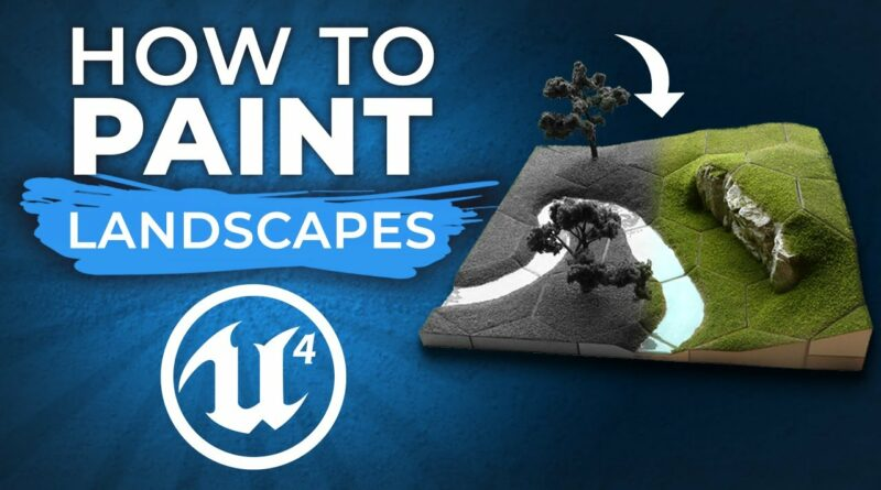 How to Paint Landscapes in Unreal Engine 4
