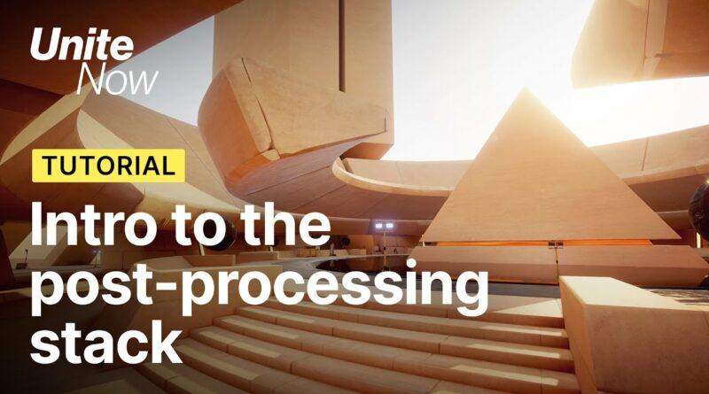 Intro to the Post-Processing Stack   Unite Now 2020
