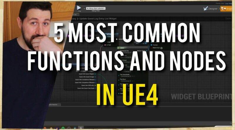 5 of the Most Common Functions And Nodes In UE4