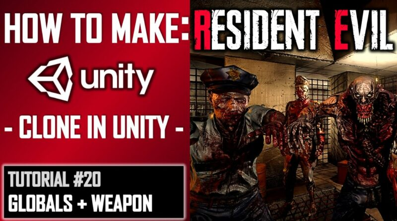 HOW TO MAKE A RESIDENT EVIL GAME IN UNITY - TUTORIAL #20 - GLOBAL CONTROL + WEAPON