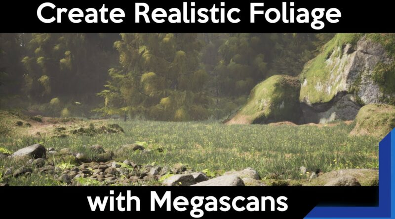 Quixel Tutorial: Realistic Foliage and Trees in Unreal Engine with Megascans