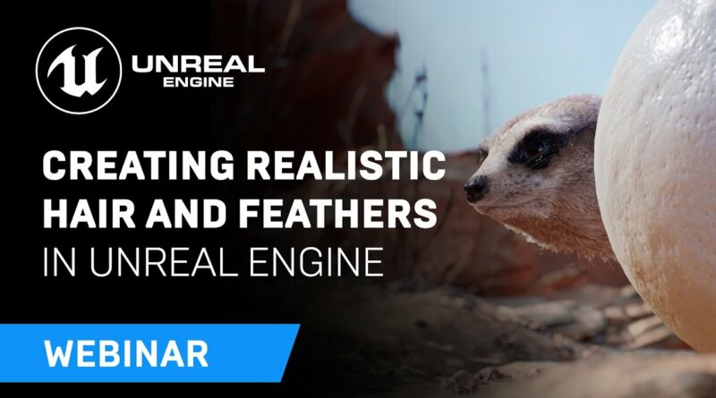 Creating Realistic Hair and Feathers in Unreal Engine | Webinar