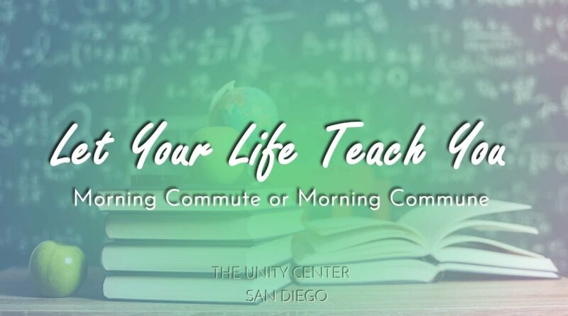 Let Your Life Teach You | Morning Commute or Morning Commune | Full Lesson
