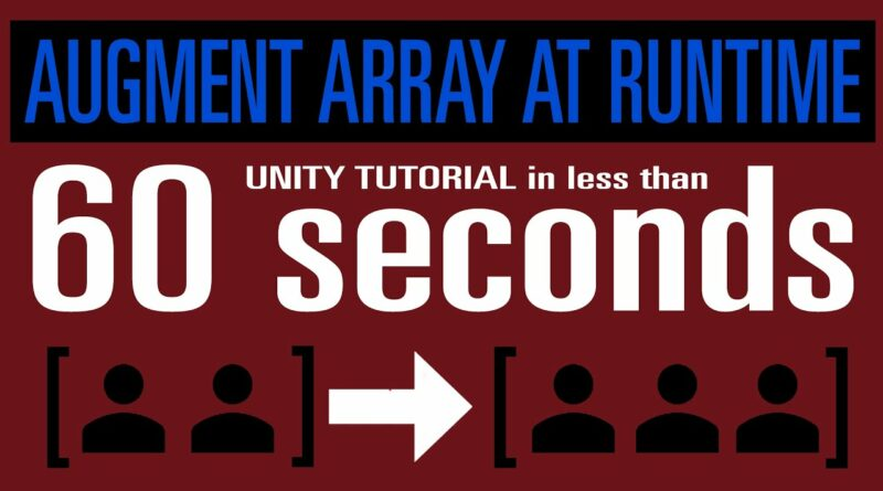 Unity augment array at runtime   Tutorial in less than 1 Minute