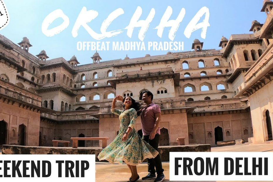 Offbeat weekend trip from delhi    Orchha    Complete travel guide to Orchha    Madhya Pradesh tour