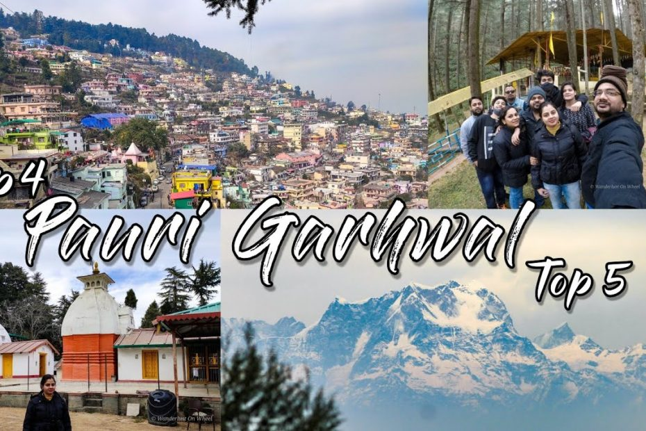 Pauri Garhwal - The Unexplored Uttarakhand   Travel Guide on Top 5 Places