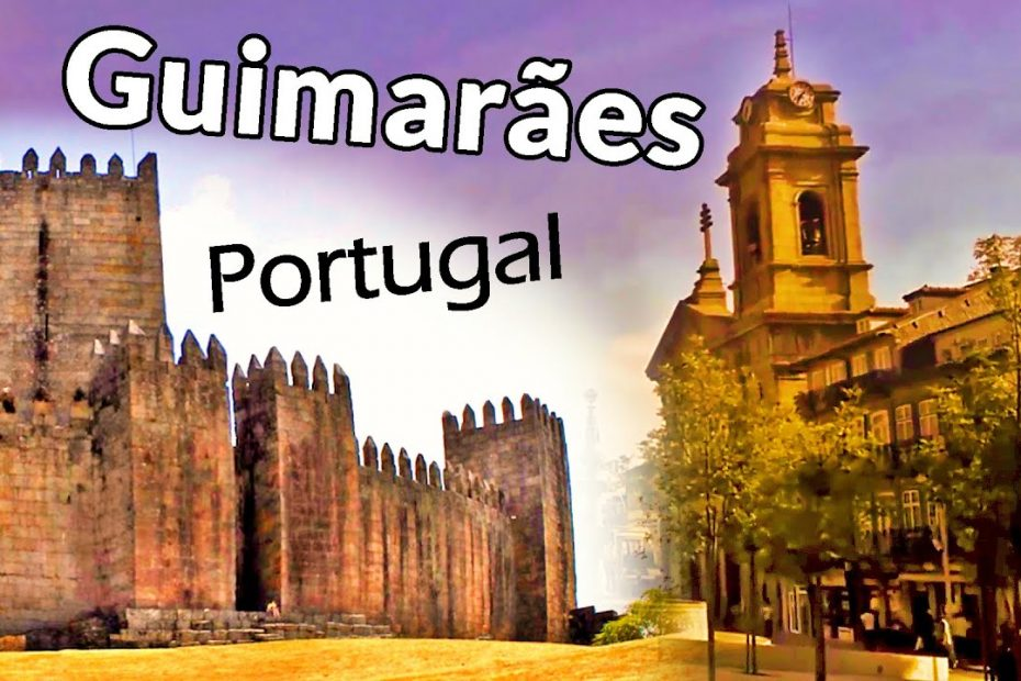 """City of Guimaraes travel guide  – """"the birthplace of Portugal"""""""