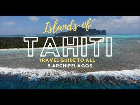 ISLANDS OF TAHITI - Travel Guide To All 5 Archipelagos Of French Polynesia
