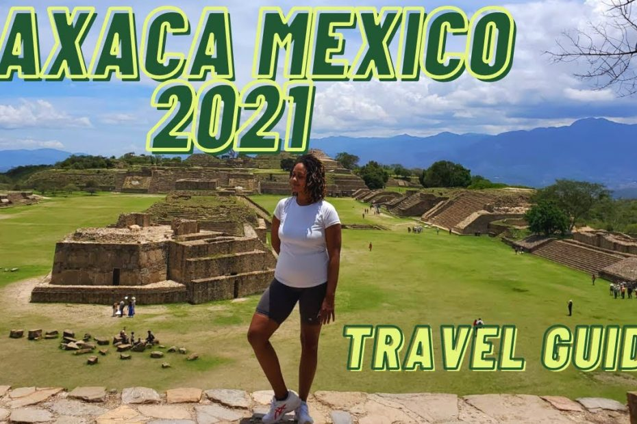 Get To Know Oaxaca Mexico | 2021 Travel Guide | Monte Alban, Mezcal, & More