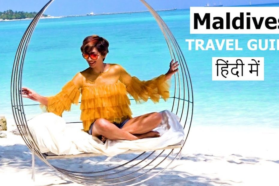 Maldives Travel Guide in HINDI  | Everything you need to Know