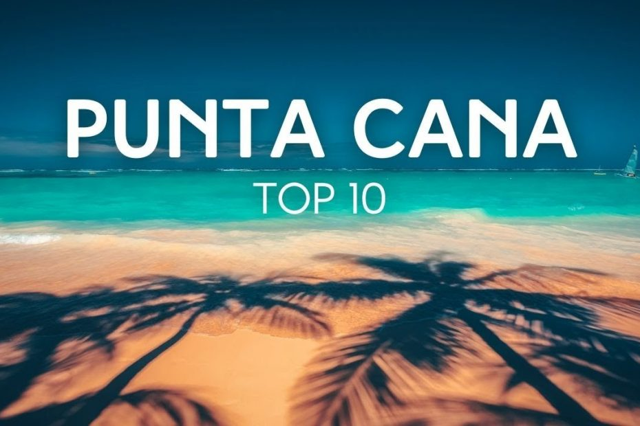 Top 10 Destinations in Punta Cana - Travel Guide