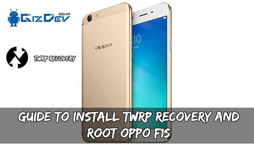 Guide To Install TWRP Recovery And Root OPPO F1S